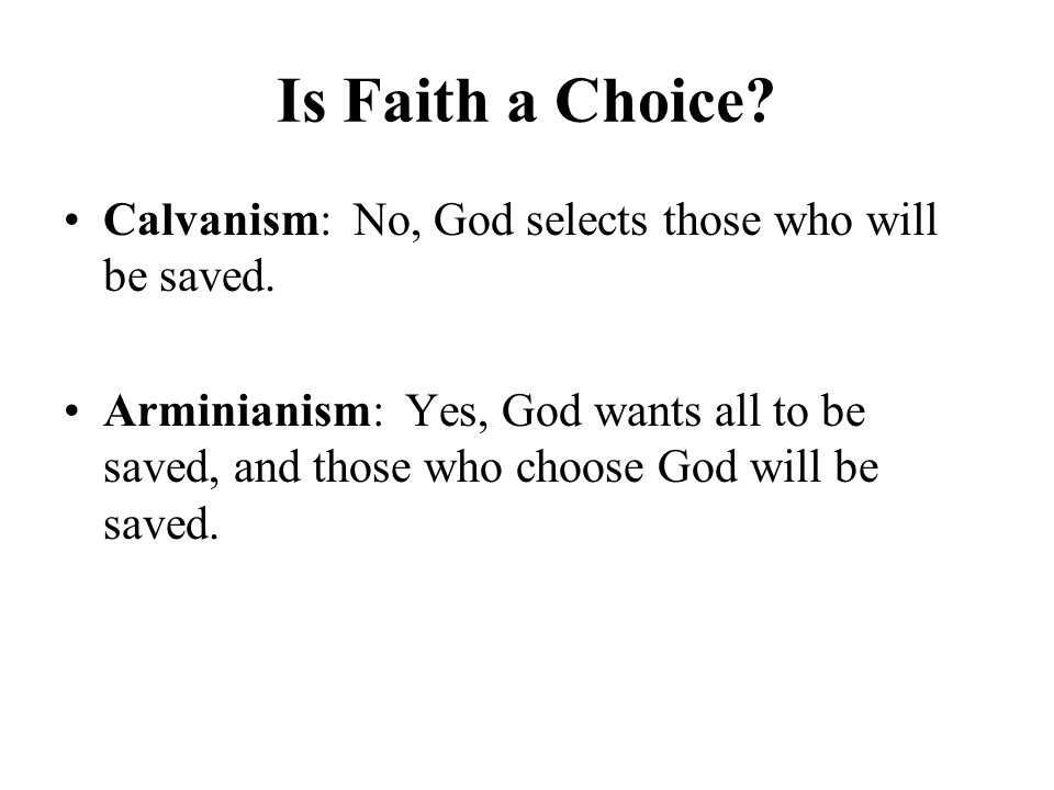 Is Faith a Choice. Calvanism: No, God selects those who will be saved.