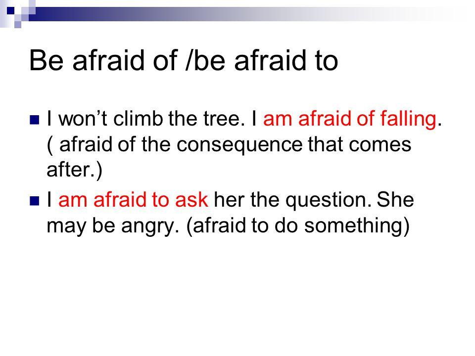 Be afraid of /be afraid to I won't climb the tree.