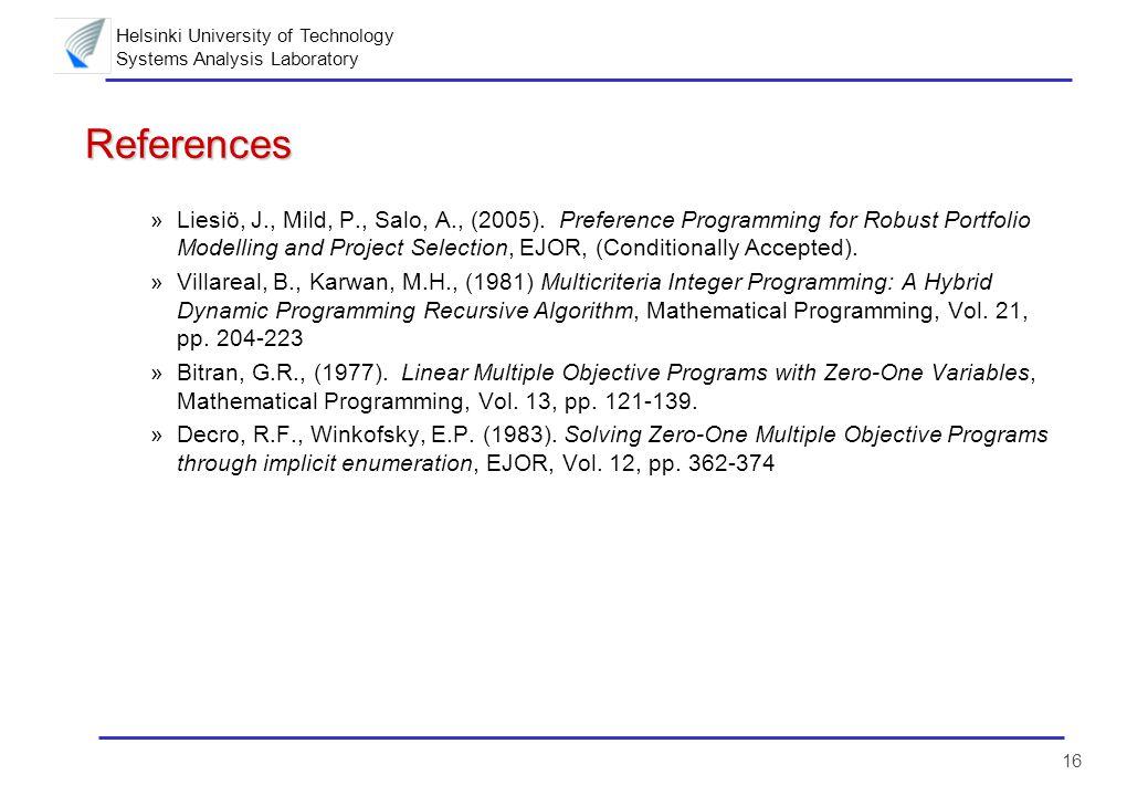 Helsinki University of Technology Systems Analysis Laboratory 16 References »Liesiö, J., Mild, P., Salo, A., (2005). Preference Programming for Robust