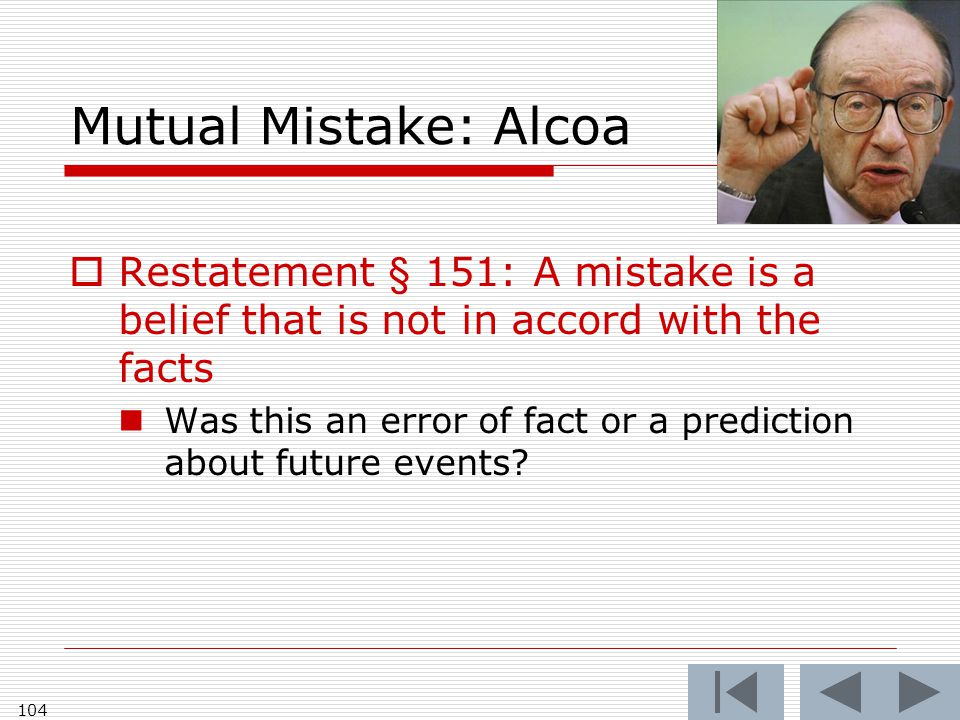 Mutual Mistake: Alcoa  Restatement § 151: A mistake is a belief that is not in accord with the facts Was this an error of fact or a prediction about future events.