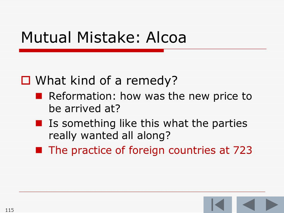 Mutual Mistake: Alcoa  What kind of a remedy. Reformation: how was the new price to be arrived at.