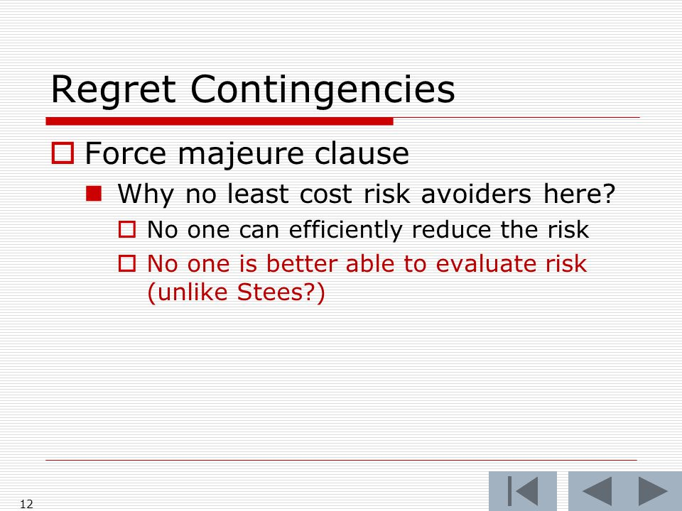 Regret Contingencies  Force majeure clause Why no least cost risk avoiders here.