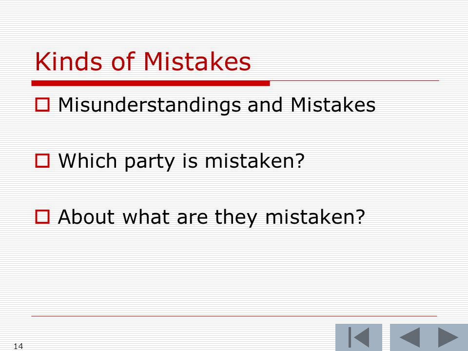 Kinds of Mistakes  Misunderstandings and Mistakes  Which party is mistaken.