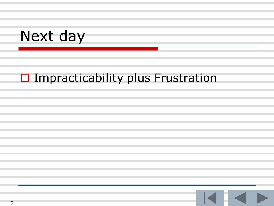 Next day  Impracticability plus Frustration 2