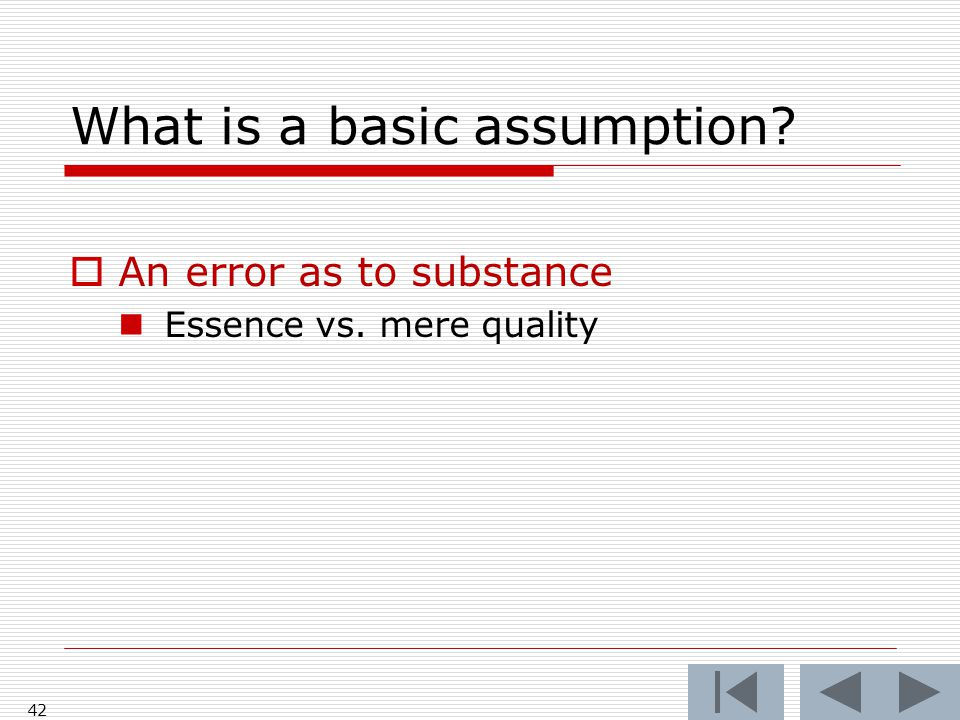 What is a basic assumption 42  An error as to substance Essence vs. mere quality