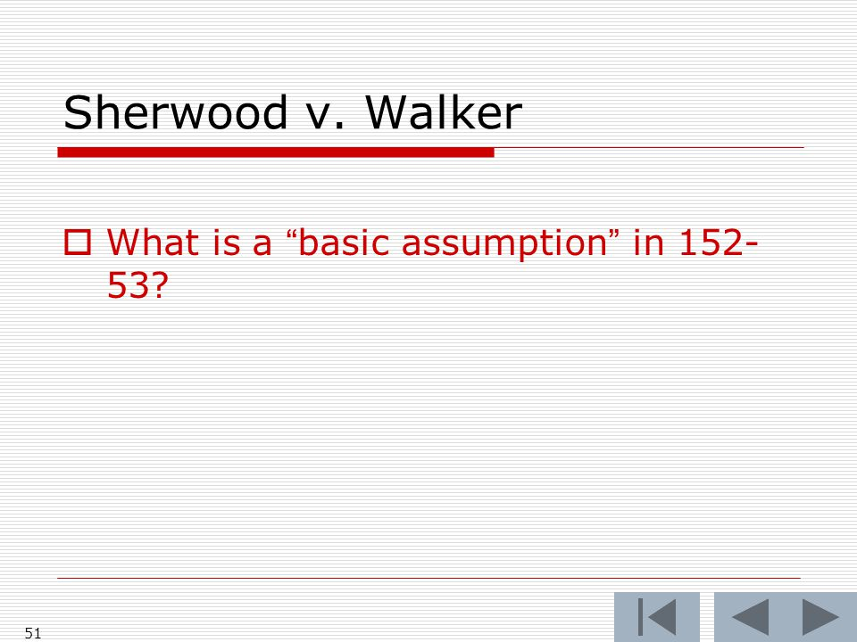 Sherwood v. Walker 51  What is a basic assumption in 152- 53