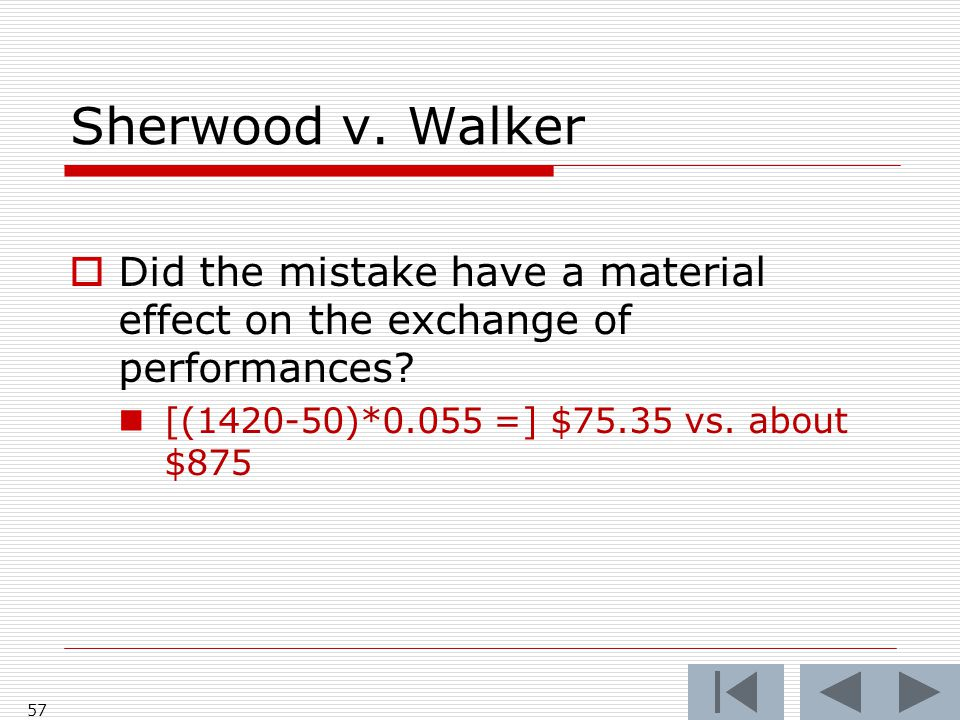 Sherwood v. Walker 57  Did the mistake have a material effect on the exchange of performances.