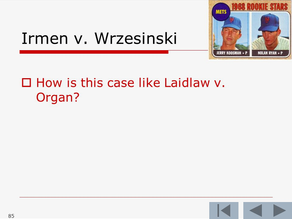 Irmen v. Wrzesinski 85  How is this case like Laidlaw v. Organ