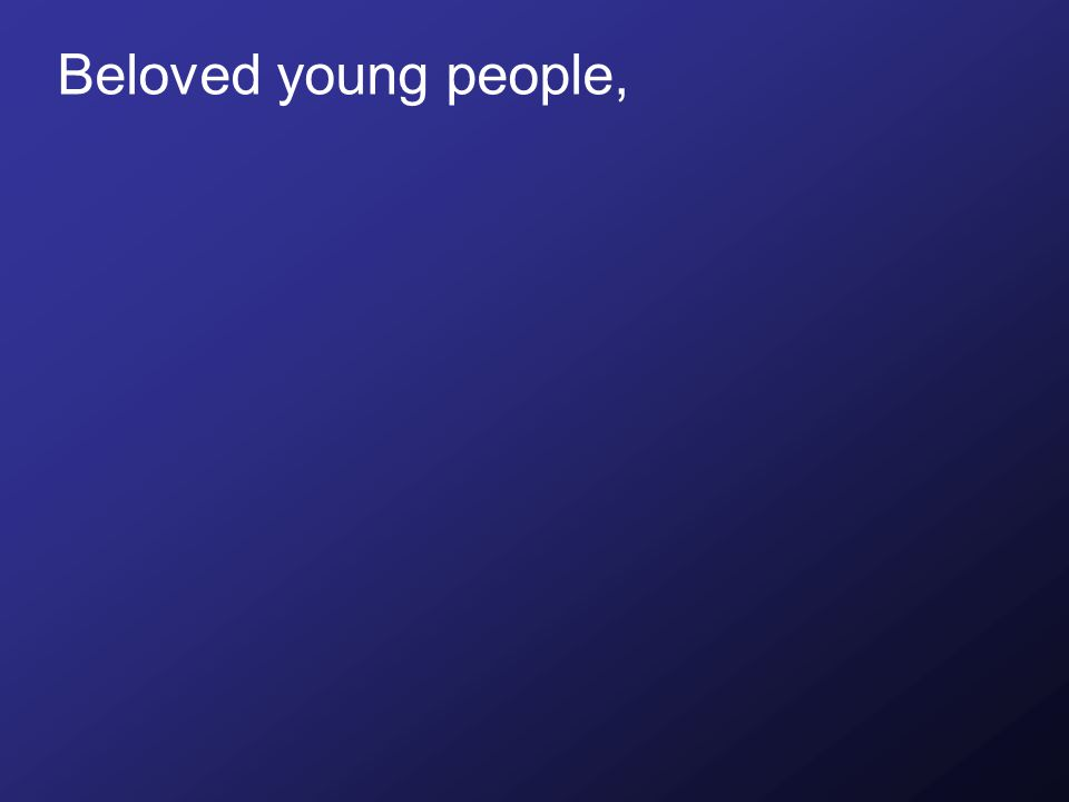 Beloved young people,