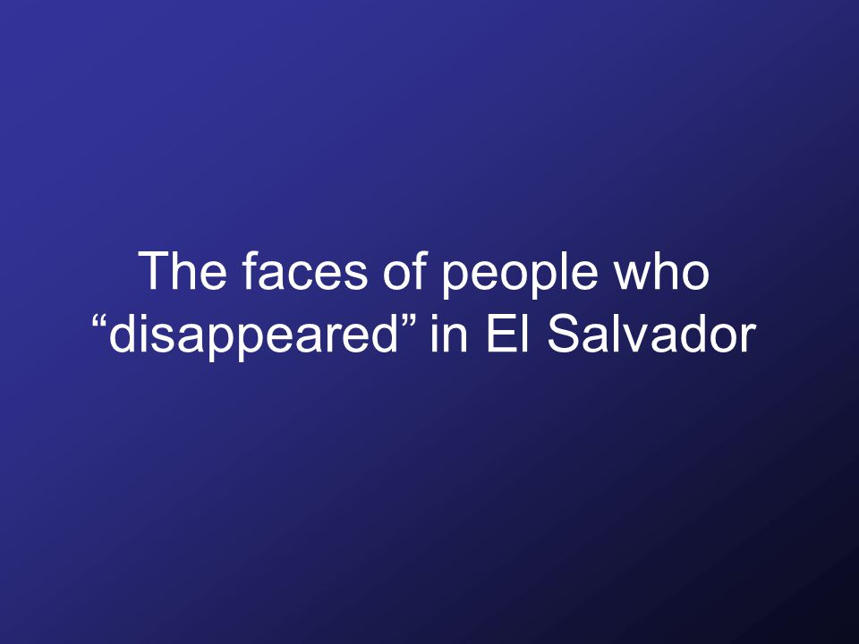 The faces of people who disappeared in El Salvador