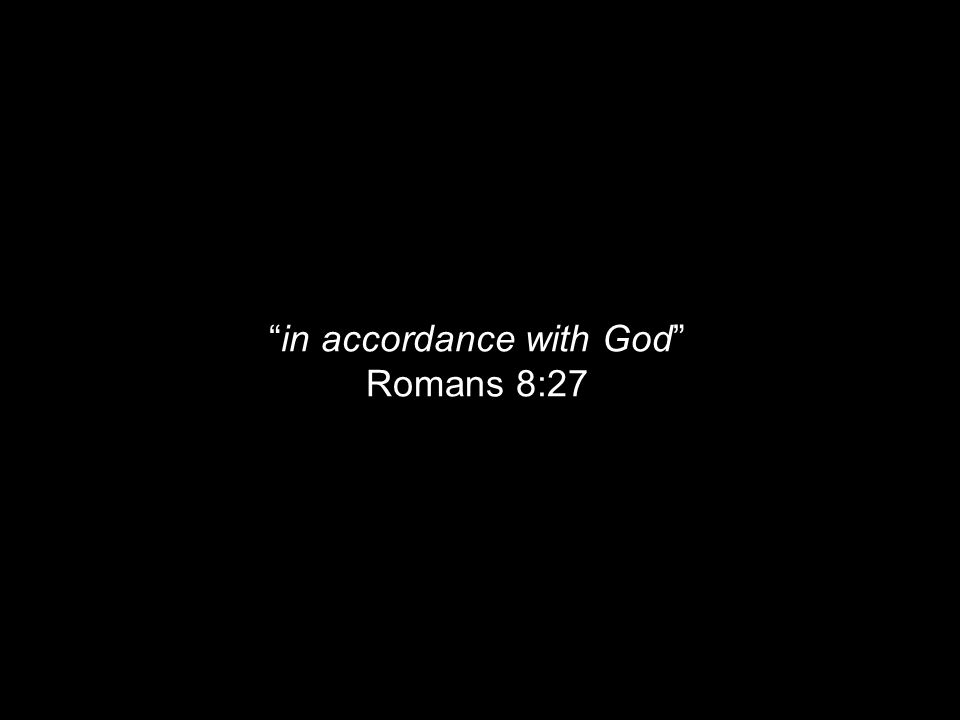 in accordance with God Romans 8:27