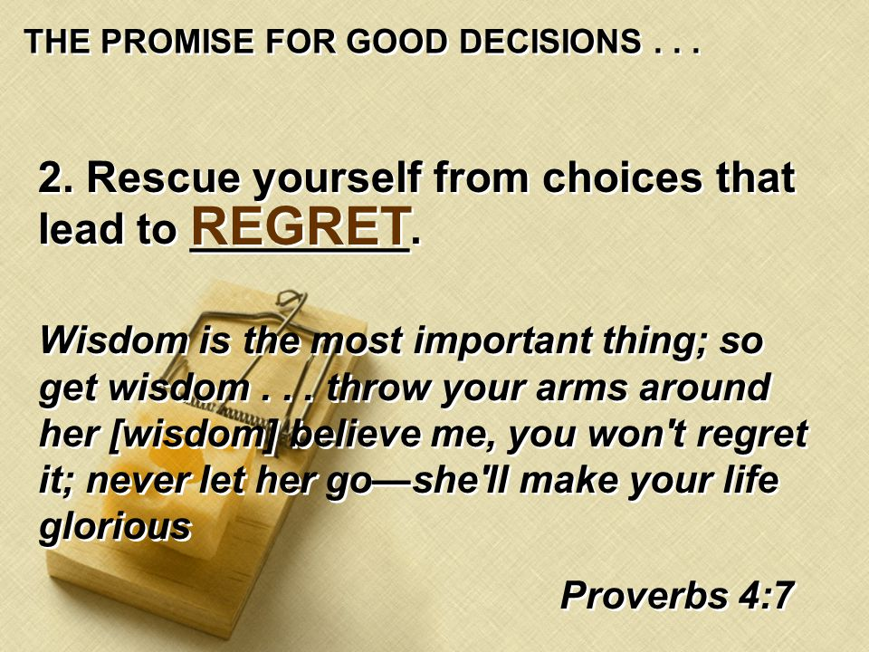 THE PROMISE FOR GOOD DECISIONS... 2. Rescue yourself from choices that lead to _________.