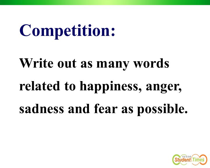 Write out as many words related to happiness, anger, sadness and fear as possible. Competition: