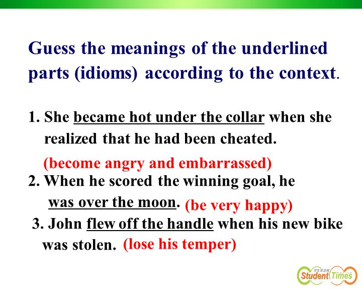 Guess the meanings of the underlined parts (idioms) according to the context.