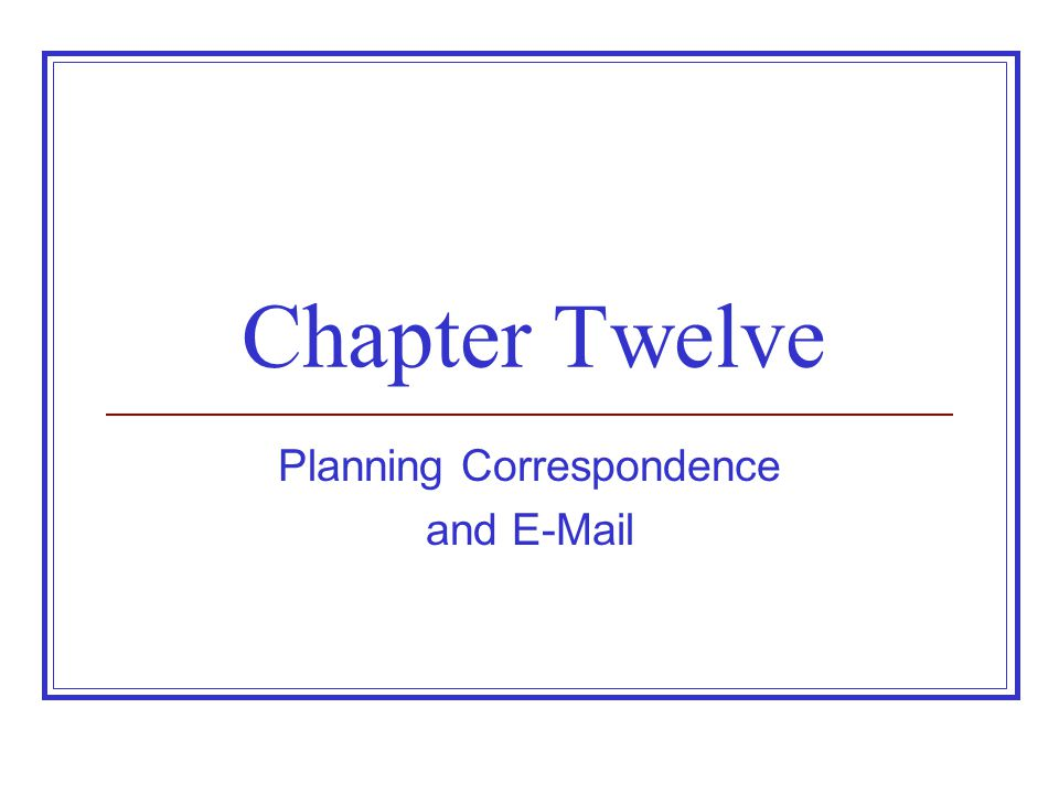 Chapter Twelve Planning Correspondence and E-Mail