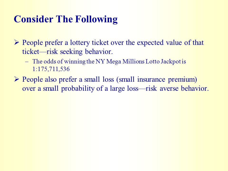 Consider The Following  People prefer a lottery ticket over the expected value of that ticket—risk seeking behavior.