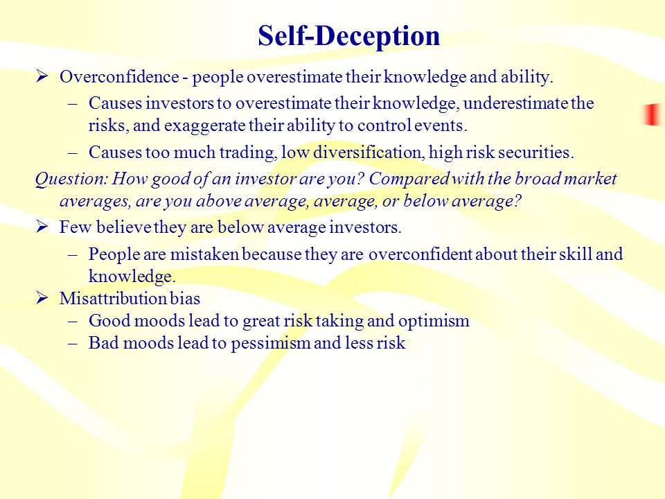 Self-Deception  Overconfidence - people overestimate their knowledge and ability.