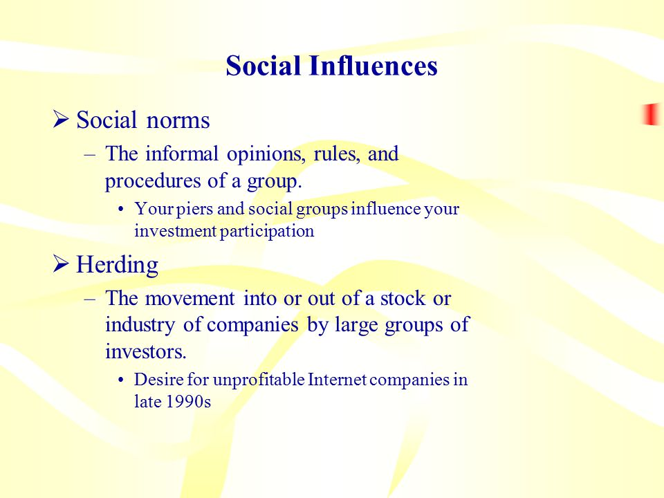 Social Influences  Social norms –The informal opinions, rules, and procedures of a group.