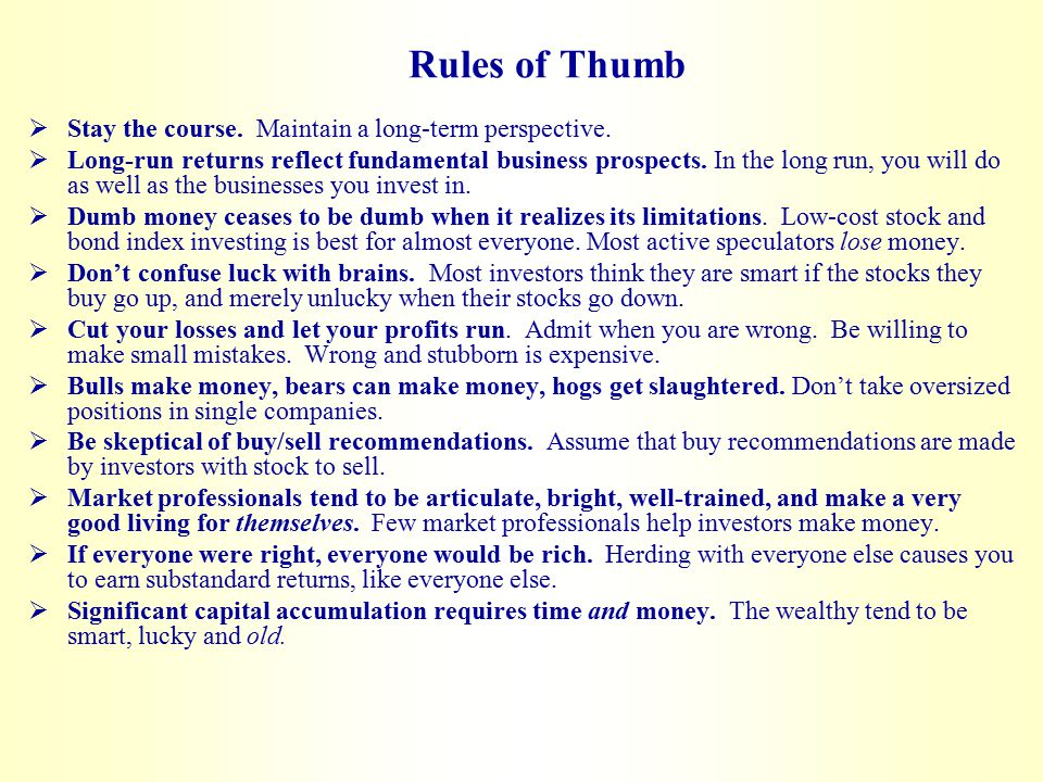 Rules of Thumb  Stay the course.Maintain a long-term perspective.