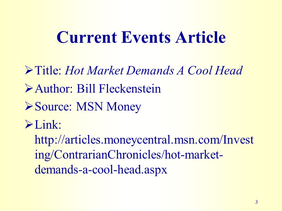 Current Events Article  Title: Hot Market Demands A Cool Head  Author: Bill Fleckenstein  Source: MSN Money  Link: http://articles.moneycentral.msn.com/Invest ing/ContrarianChronicles/hot-market- demands-a-cool-head.aspx 3