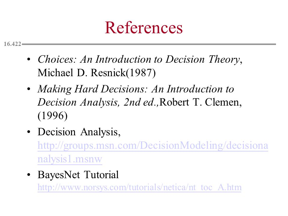 References Choices: An Introduction to Decision Theory, Michael D.