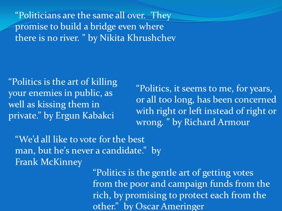 "THANK YOU!!! ""Politicians are the same all over. They promise to build a bridge even where there is no river. "" by Nikita Khrushchev ""Politics, it see"