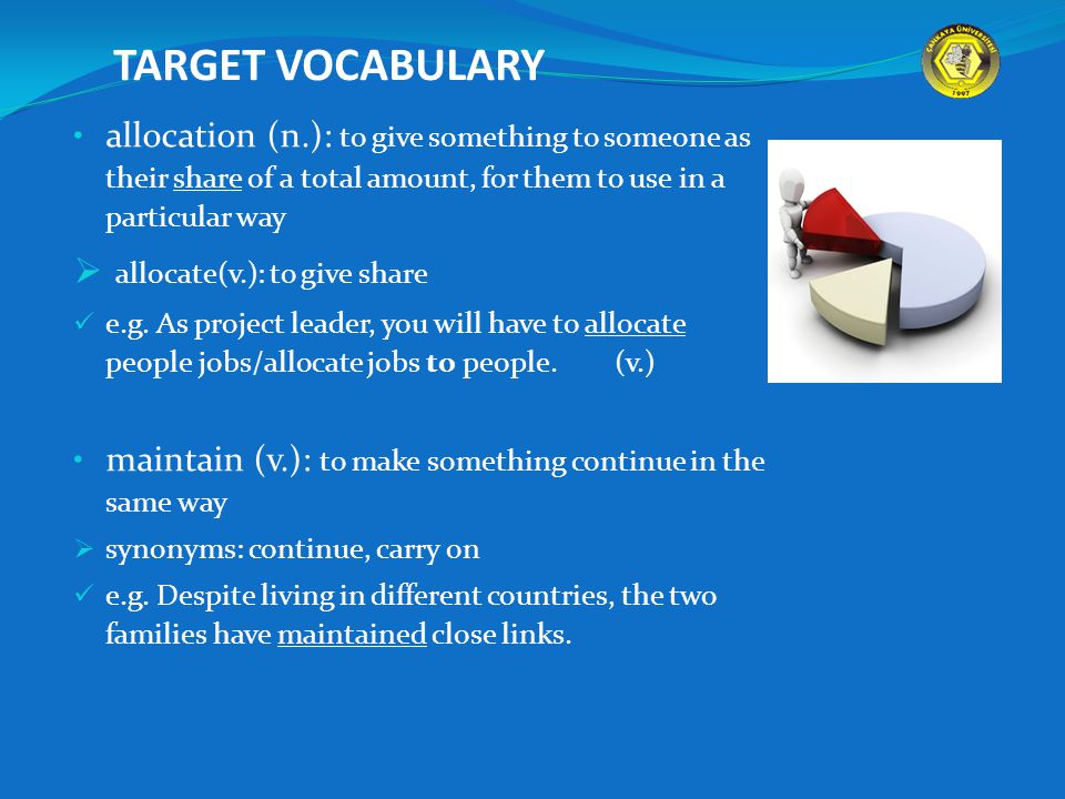 TARGET VOCABULARY allocation (n.): to give something to someone as their share of a total amount, for them to use in a particular way  allocate(v.):