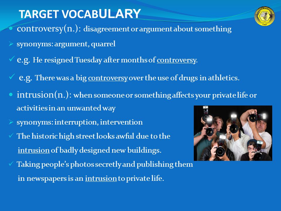 TARGET VOCAB ULARY controversy(n.): disagreement or argument about something  synonyms: argument, quarrel e.g.