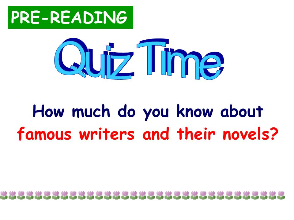 How much do you know about famous writers and their novels PRE-READING