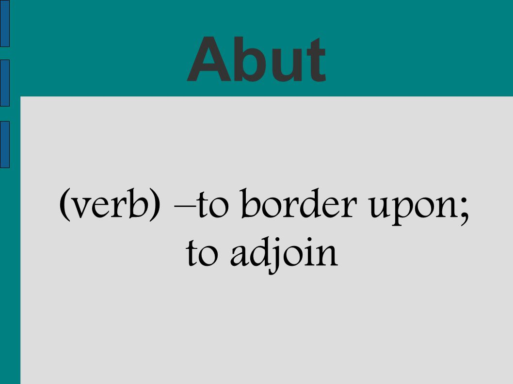 (verb) –to border upon; to adjoin