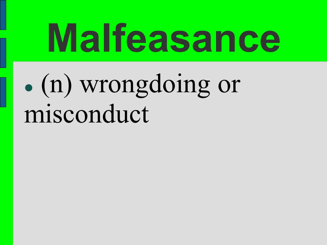 Malfeasance (n) wrongdoing or misconduct