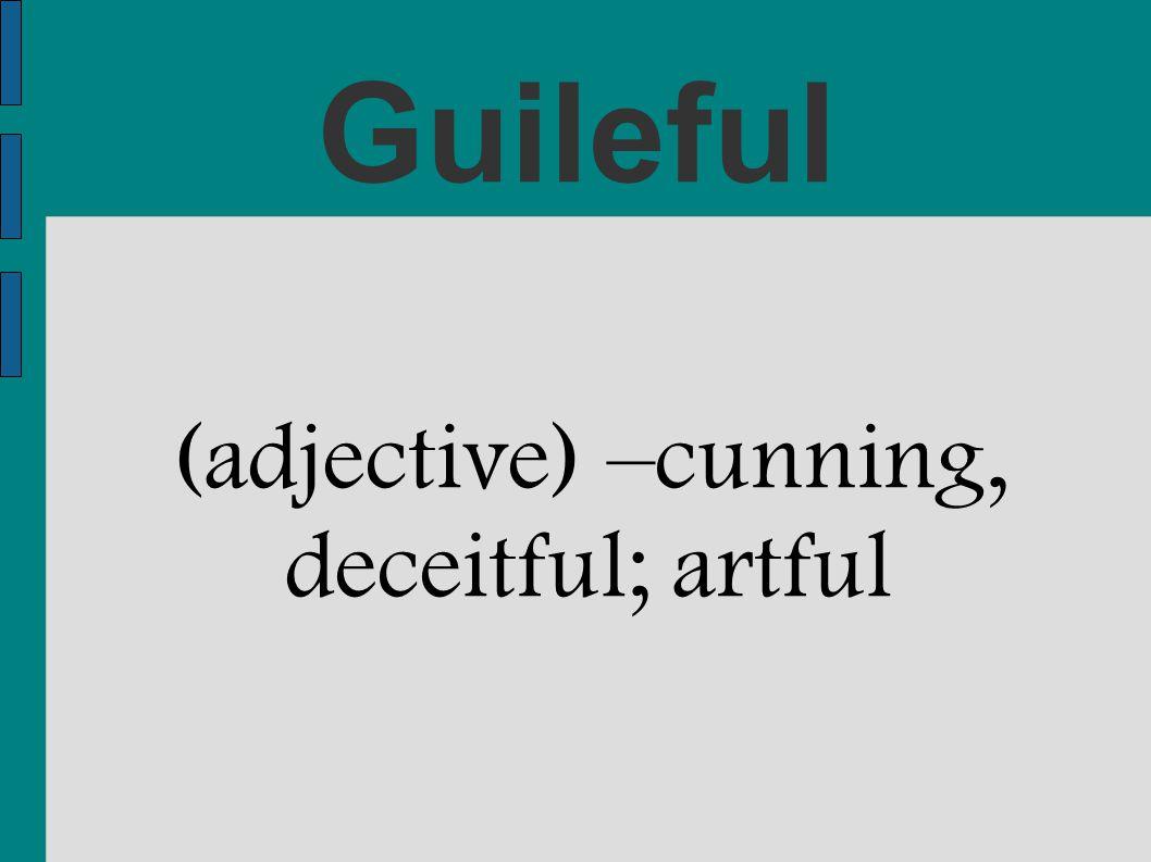 (adjective) –cunning, deceitful; artful