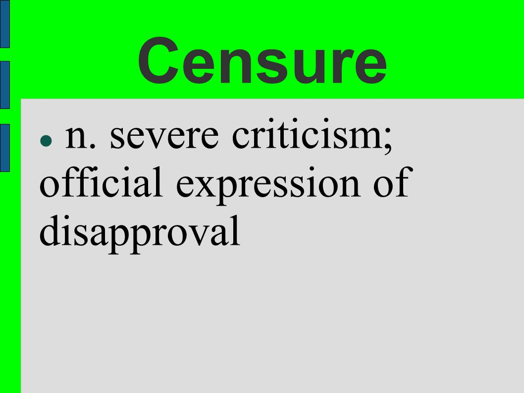 Censure n. severe criticism; official expression of disapproval