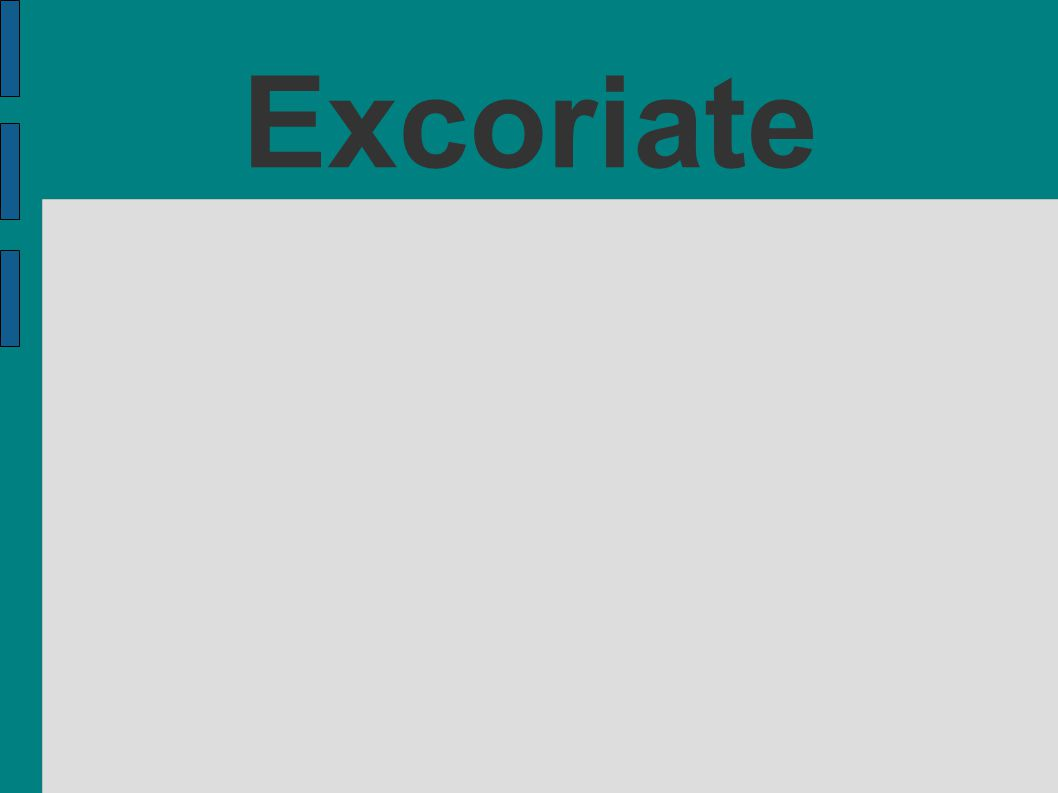 Excoriate