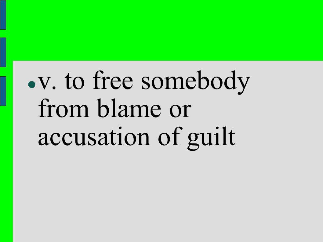 v. to free somebody from blame or accusation of guilt