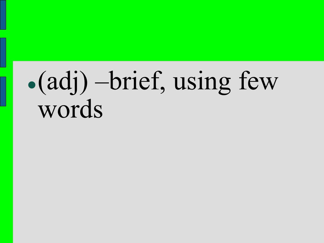 (adj) –brief, using few words