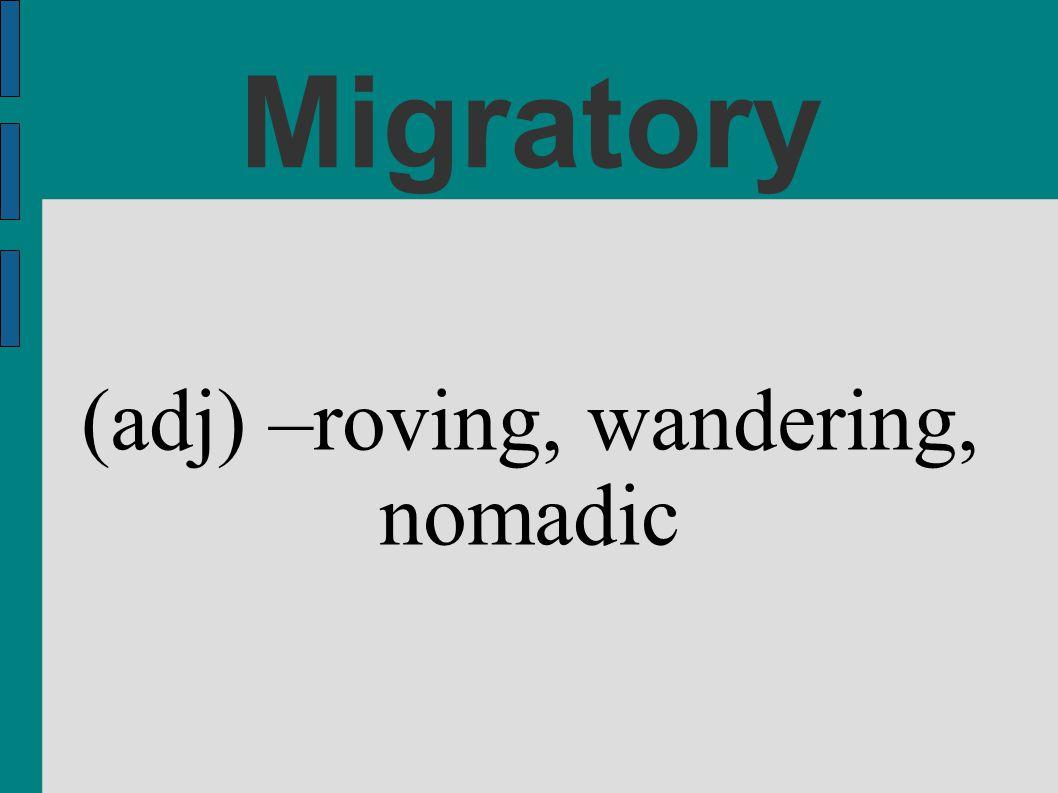 (adj) –roving, wandering, nomadic