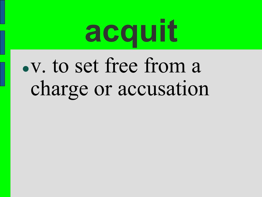 acquit v. to set free from a charge or accusation