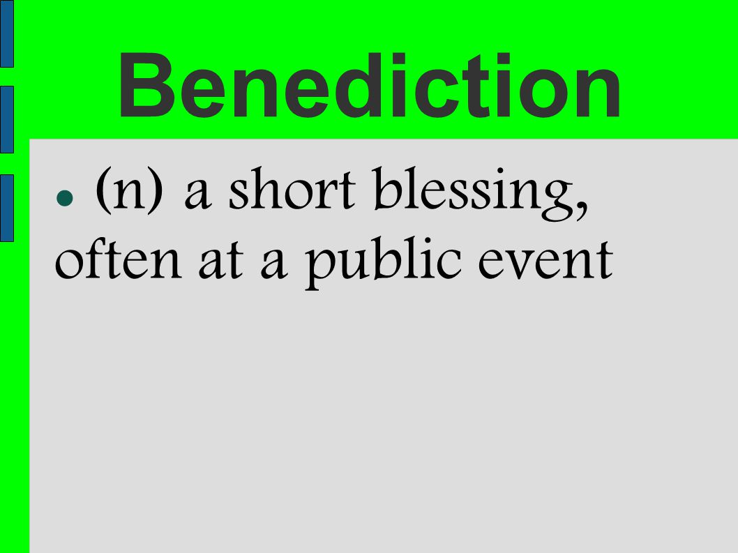 Benediction (n) a short blessing, often at a public event