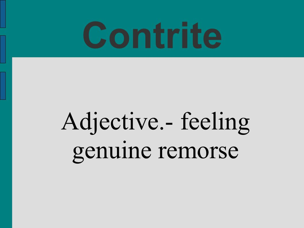 Adjective.- feeling genuine remorse