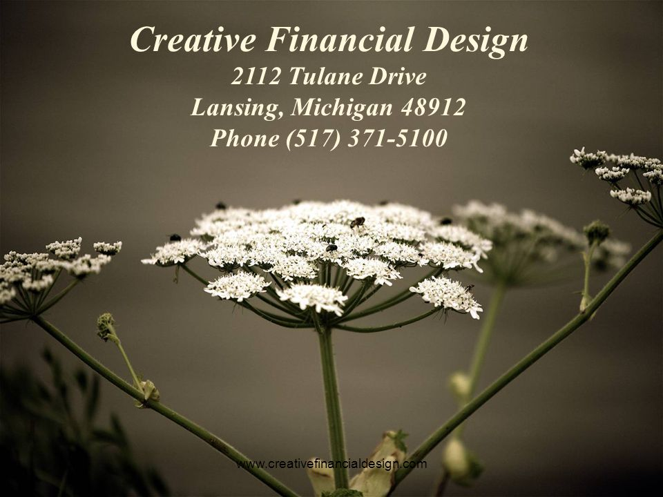 www.creativefinancialdesign.com Blending the Art of Living with the Science of Financial Planning!