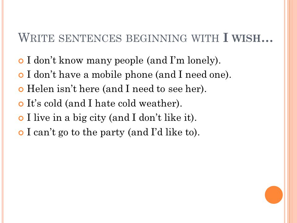 W RITE SENTENCES BEGINNING WITH I WISH … I don't know many people (and I'm lonely).