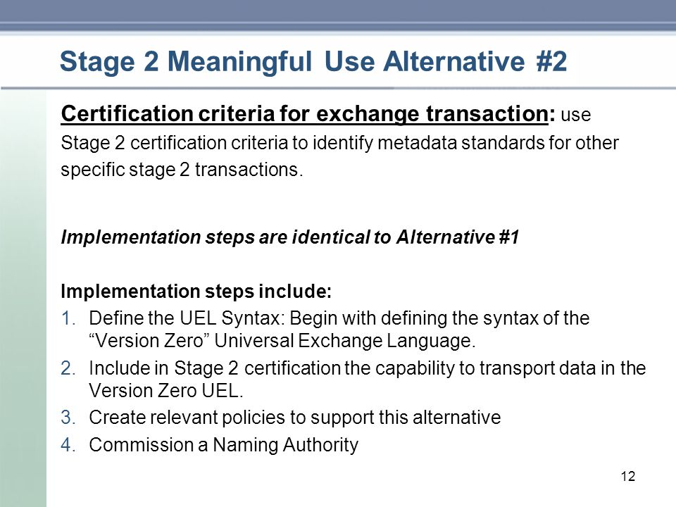 Stage 2 Meaningful Use Alternative #2 Certification criteria for exchange transaction: use Stage 2 certification criteria to identify metadata standards for other specific stage 2 transactions.
