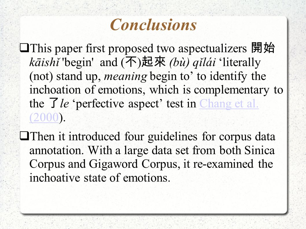 Conclusions  This paper first proposed two aspectualizers 開始 kāishǐ 'begin' and ( 不 ) 起來 (bù) qǐlái 'literally (not) stand up, meaning begin to' to i