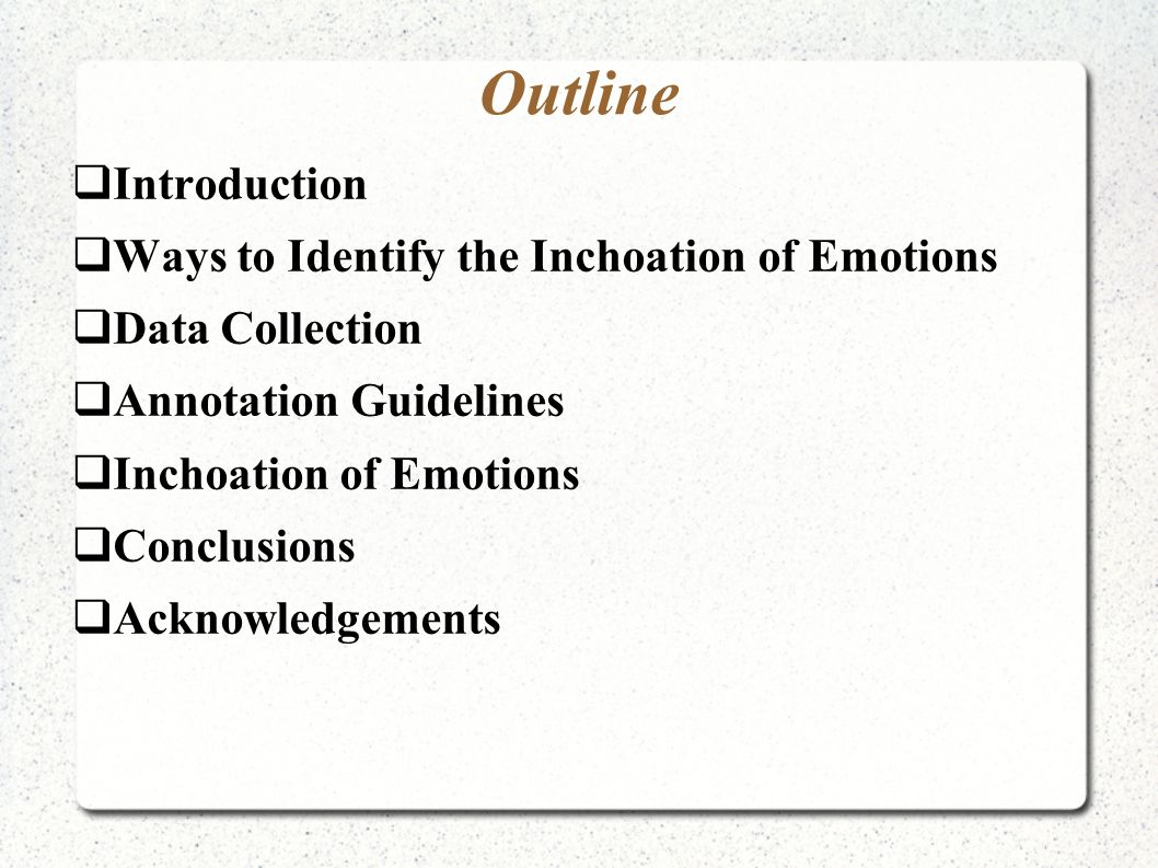 Outline  Introduction  Ways to Identify the Inchoation of Emotions  Data Collection  Annotation Guidelines  Inchoation of Emotions  Conclusions