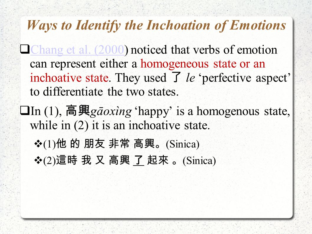 Ways to Identify the Inchoation of Emotions  Chang et al. (2000) noticed that verbs of emotion can represent either a homogeneous state or an inchoat