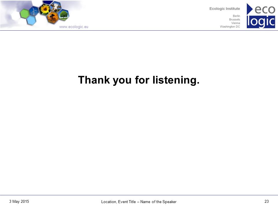 www.ecologic.eu 3 May 2015 Location, Event Title – Name of the Speaker 23 Thank you for listening.