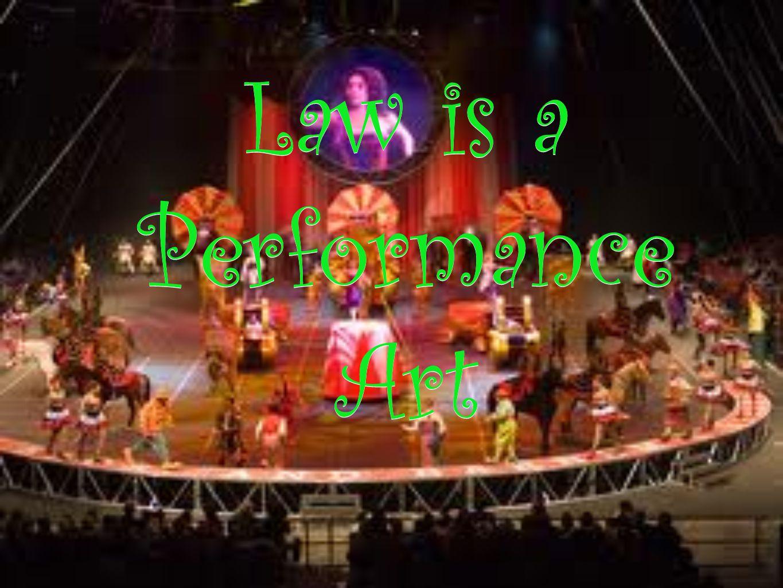 Law is a Performance Art Law is a Performance Art