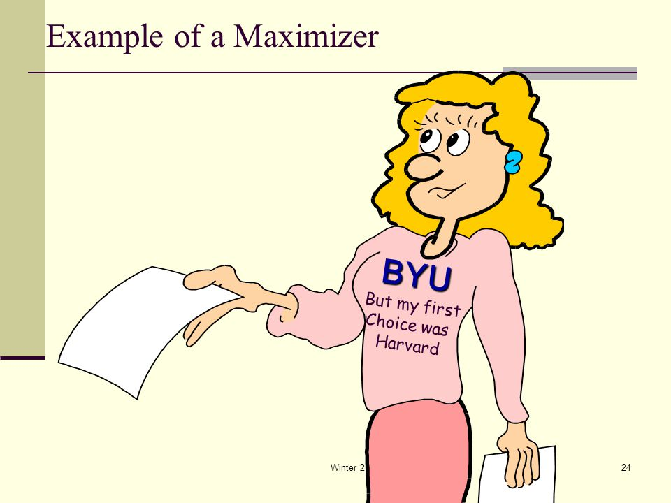 Winter 201524 Example of a Maximizer BYU But my first Choice was Harvard