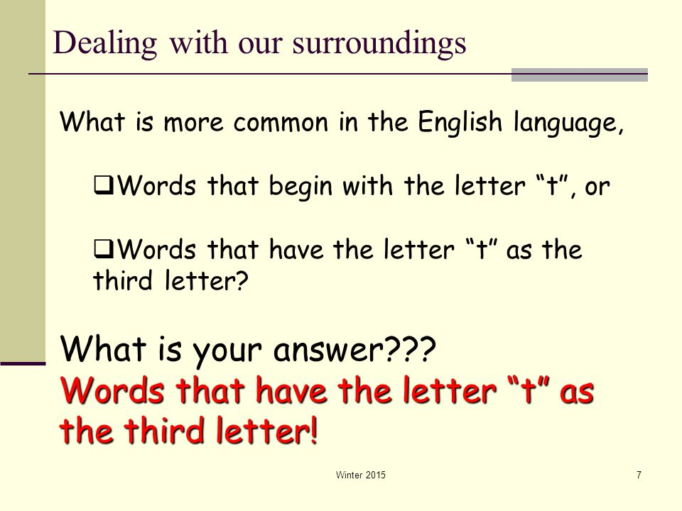 """Winter 20157 What is more common in the English language,  Words that begin with the letter """"t"""", or  Words that have the letter """"t"""" as the third let"""